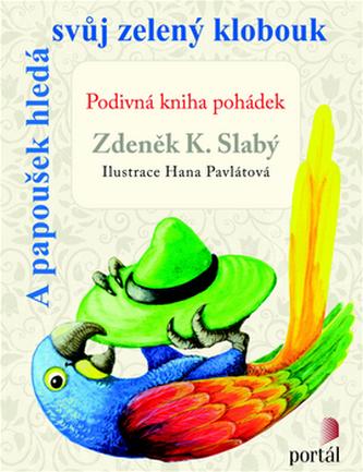 A papoušek hledá svůj zelený klobouk - Slabý Zdeněk K.
