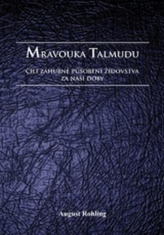 Mravouka Talmudu čili záhubné působení židovstva za naší doby