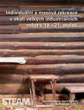 Individuální a masová rekreace v okolí velky´ch industriálních měst v 19.–21. století