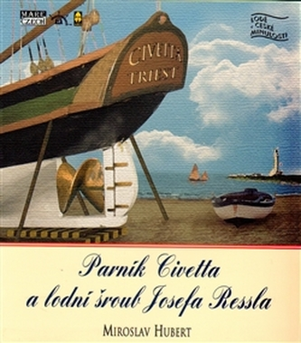 Parník Civetta a lodní šroub Josefa Ressla - Miroslav Hubert