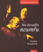 Na divadlo neumřu /Otakar Roubínek/