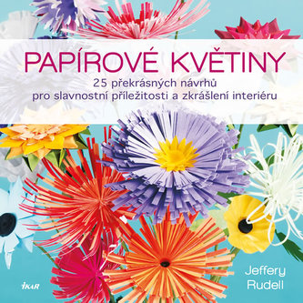 Papírové květiny - 25 překrásných návrhů pro slavnostní příležitosti a zkrášlení interiéru