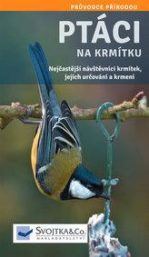 Ptáci na krmítku - Nejčastější návštěvníci krmítek, jejich určování a krmení