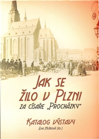 Jak se žilo v Plzni za císaře Procházky