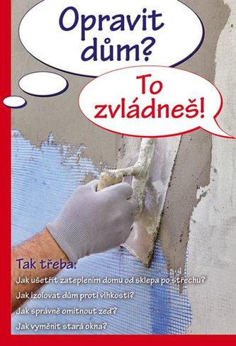 Opravit dům? To zvládneš!