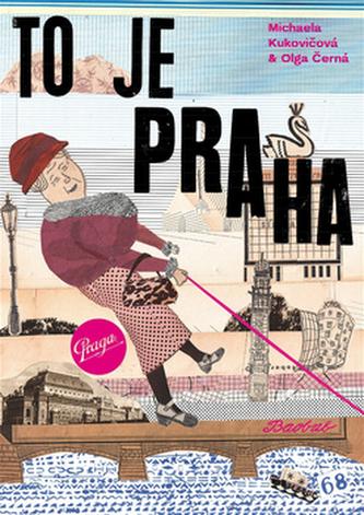 To je Praha - Michaela Kukovičková; Olga Černá