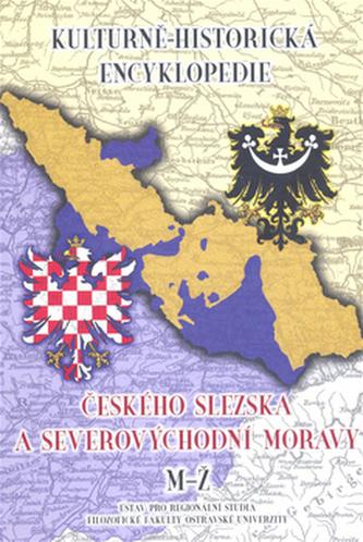 Kulturně-historická encyklopedie českého Slezska a severovýchodní Moravy