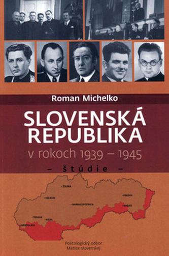 Slovenská republika v rokoch 1939 - 1945 - Roman Michelko