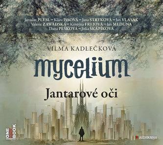 Mycelium I - Jantarové oči - 2CDmp3 (čte J. Plesl, J. Stryková, K. Issová, J. Vlasák, V. Zawadská, J. Meduna, D. Pešková a další)