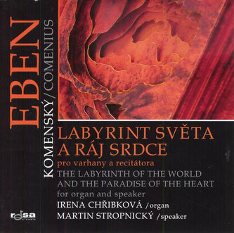 Labyrint světa a ráj srdce pro varhany a recitátora / The Labyrinth of the World and the Paradise of the Heart for Organ and Speaker - CD - Eben Petr