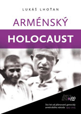 Arménský holocaust - Sto let od plánované genocidy arménského národa 1915-2015