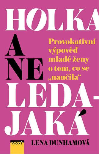 Holka a ne ledajaká - Provokativní výpověď mladé ženy o tom, co se naučila