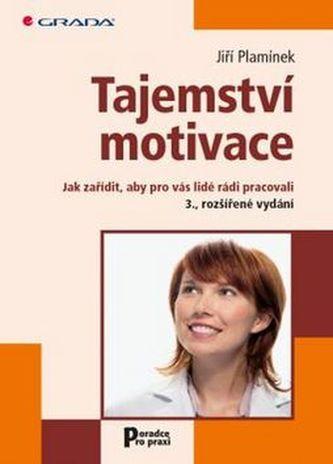 Tajemství motivace - Jak zařídit, aby pro vás lidé rádi pracovali - Jiří Plamínek