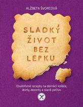 Sladký život bez lepku - Osvědčené recepty pro domácí koláče, dorty, dezerty a slané pečivo