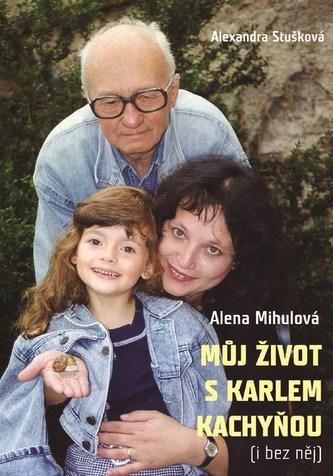 Můj život s Karlem Kachyňou ( i bez něj) - Alena Mihulová