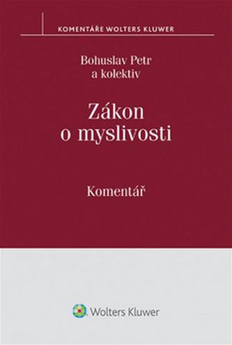 Zákon o myslivosti Komentář - Bohuslav Petr