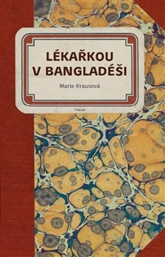Lékařkou v Bangladéši - Marie Krausová