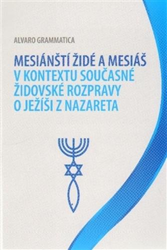 Mesiánští židé a Mesiáš v kontextu současné židovské rozpravy o Ježíši z Nazareta