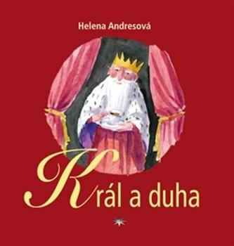 Král a duha - Helena Andresová