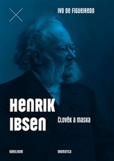 Henrik Ibsen. Člověk a maska