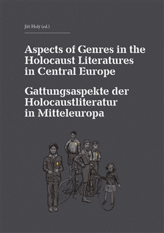 Aspects of Genres in the Holocaust Literatures in Central Europe / Die Gattungsaspekte der Holocaustliteratur in Mitteleuropa