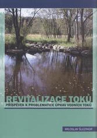 Revitalizace toků Příspěvek k problematice úprav vodních toků