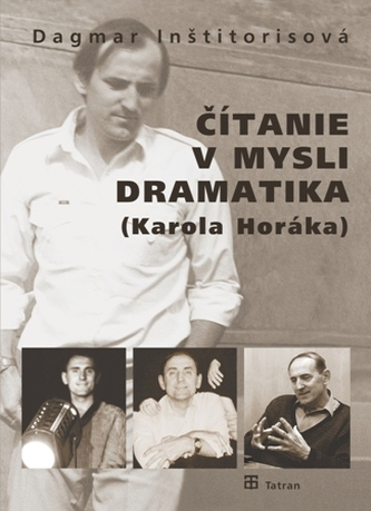 Čítanie v mysli dramatika (Karola Horáka)
