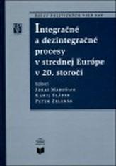 Integračné a dezintegračné procesy v strednej Európe v 20. storočí