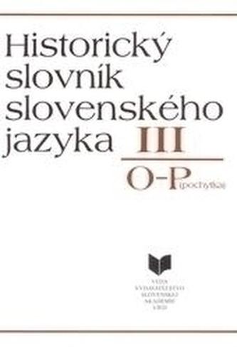 Historický slovník slovenského jazyka III (O - P)