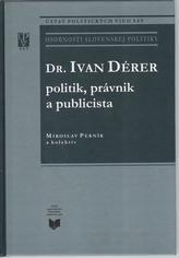 Dr. Ivan Dérer: Politik, právnik a publicista