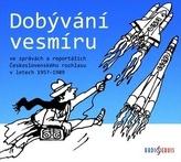 Dobývání vesmíru / ve zprávách a reportážích Československého rozhlasu 1957–1989, CD mp3