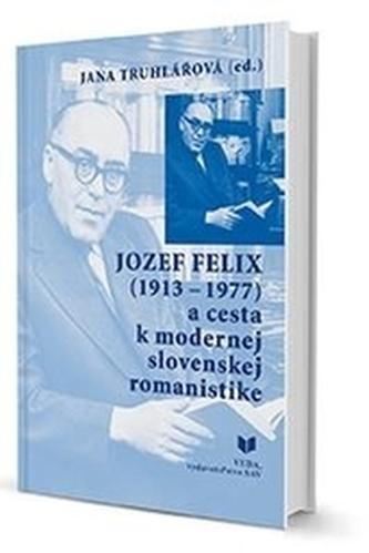 Jozef Felix (1913-1977) a cesta k modernej slovenskej romanistike