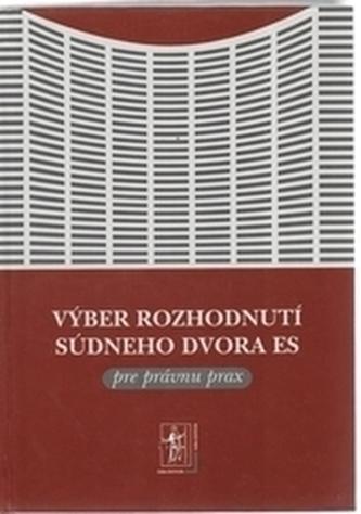 Výber rozhodnutí Súdneho dvora ES pre právnu prax + CD - Mazák, Ján; Jánošíková, Martina