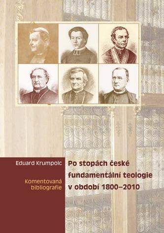 Po stopách české fundamentální teologie v období 1800-2010. Komentovaná bibliografie