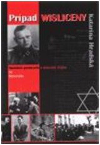 Prípad Wisliceny. Nacistickí poradcovia a židovská otázka na Slovensku