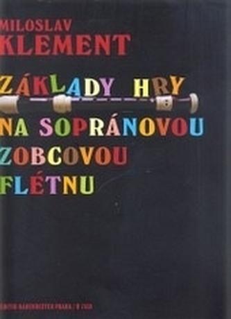 Základy hry na sopránovou zobcovou flétnu - Klement, Miloslav