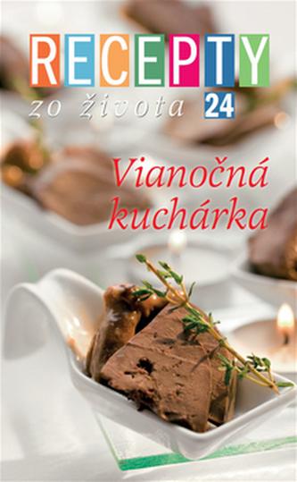 Recepty zo života 24 Vianočná kuchárka