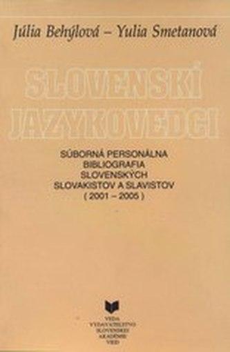 Slovenskí jazykovedci: Súborná personálna bibliografia slovenských slovakistov a slavistov (2001 - 2005)
