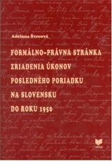 Formálno-právna stánka zriadenia úkonov posledného poriadku na Slovensku do roku 1950