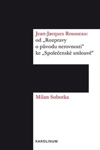 Jean Jacques Rousseau: od 'Rozpravy o původu nerovnosti' ke 'Společenské smlouvě'