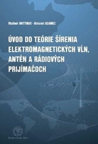 Úvod do teórie šírenia elektromagnetických vĺn, antén a rádiových prijímačov
