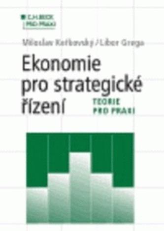 Ekonomie pro strategické řízení. Teorie pro praxi