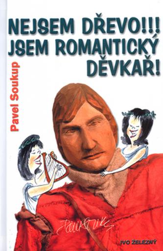 Nejsem dřevo!!! Jsem romantický děvkař