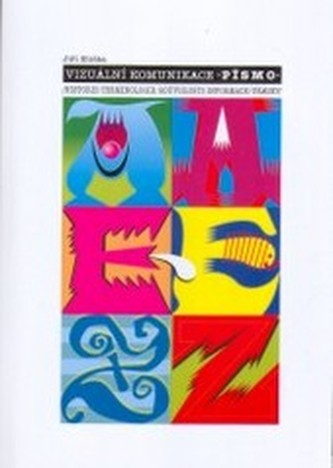 Vizuální komunikace - písmo : historie, terminologie, souvislosti, informace, ukázky