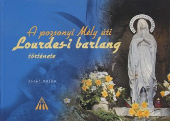 A pozsonyi Méli úti Lourdes-i barlang története