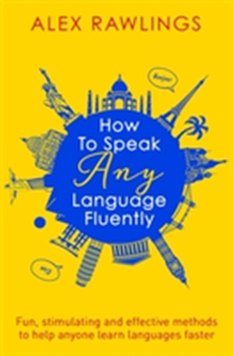 How to Speak Any Language Fluently - Rawlings, Alex