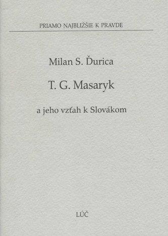 Tomáš G. Masaryk a jeho vzťah k Slovákom