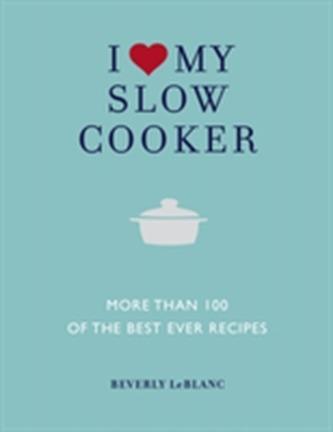 I Love My Slow Cooker - Beverly LeBlanc