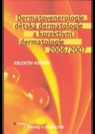 Dermatovenerologie, dětská dermatologie a korektivní dermatologie 2006/2007  - Trendy v medicíně