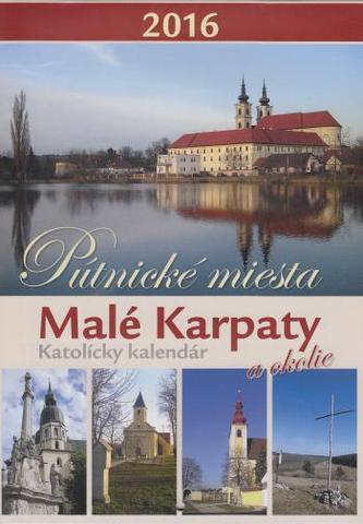 Katolícky kalendár 2016: Pútnické miesta - Malé Karpaty a okolie